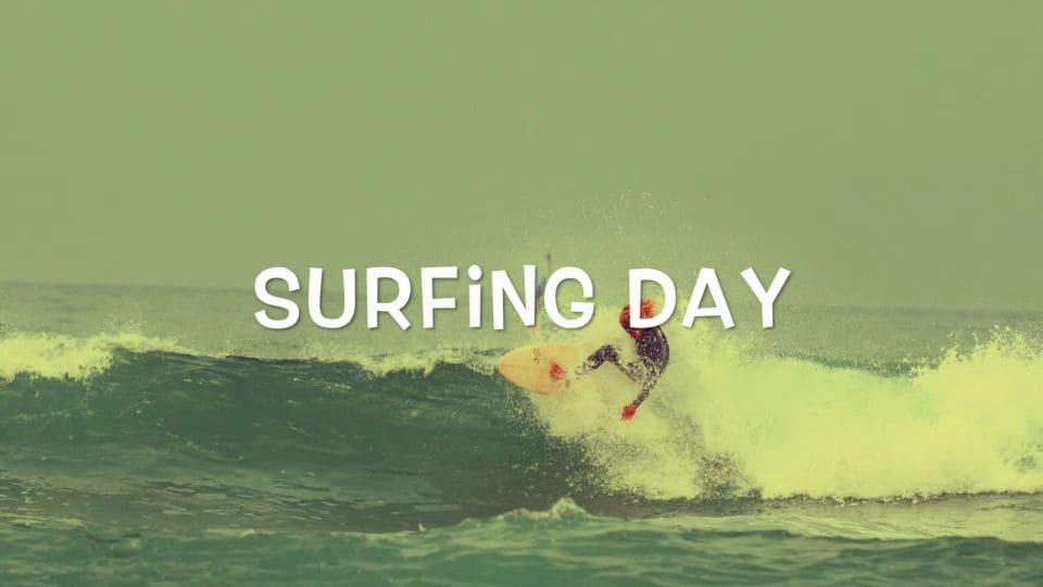 Surfing days = Good days.